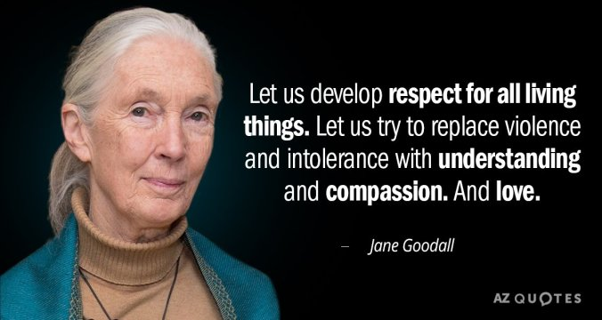 Quotation-Jane-Goodall-Let-us-develop-respect-for-all-living-things-Let-us-53-0-070